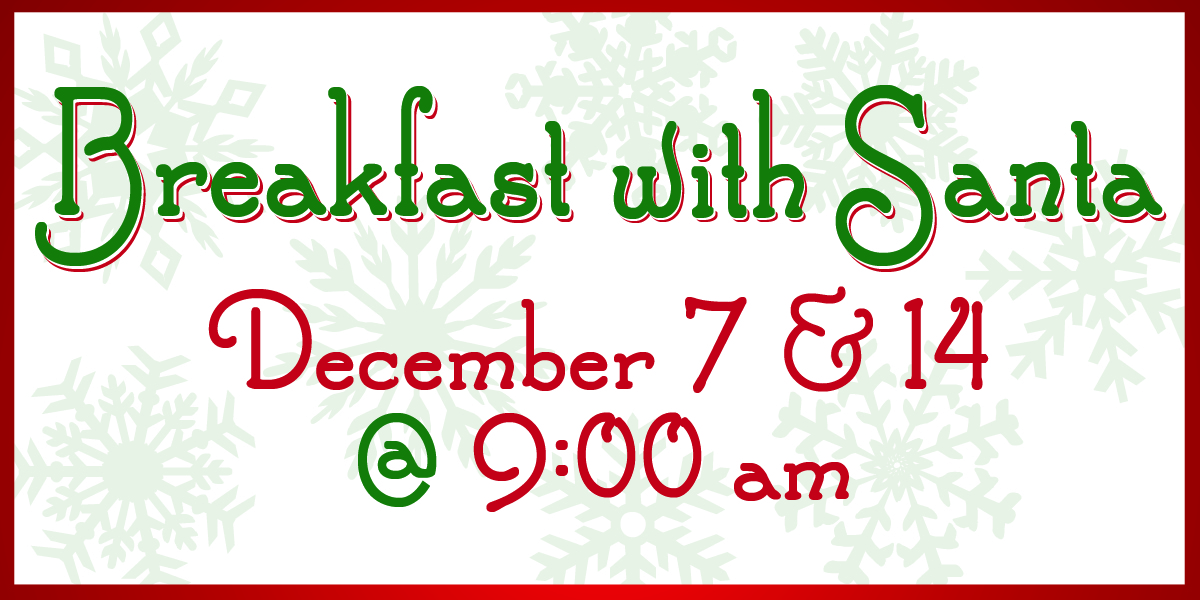 Breakfast with Santa December 7 and 14